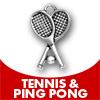 Tennis & Ping Pong